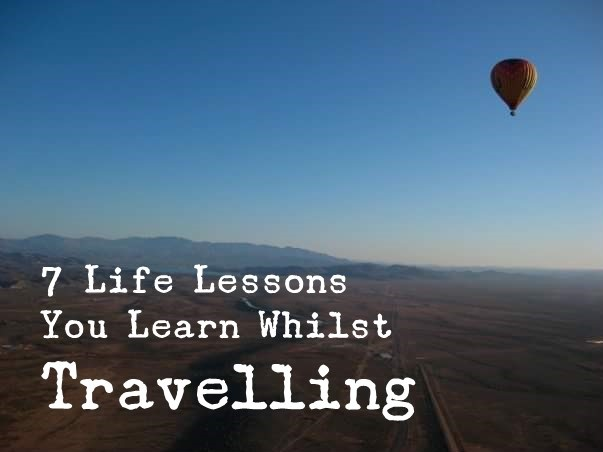 7 Life Lessons You Learn Whilst Travelling